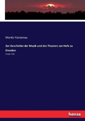Zur Geschichte der Musik und des Theaters am Hofe zu Dresden: Erster Teil