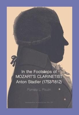 In the Footsteps of Mozart's Clarinetist: Anton Stadler and His Basset Clarinet