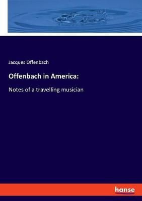 Offenbach in America: : Notes of a travelling musician
