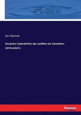 Deutsche Liederdichter des zwoelften bis vierzehten Jahrhunderts