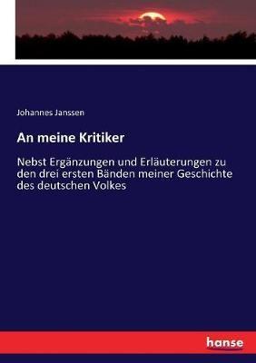 An meine Kritiker: Nebst Erganzungen und Erlauterungen zu den drei ersten Banden meiner Geschichte des deutschen Volkes