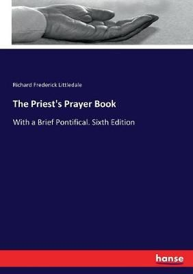 The Priest's Prayer Book: With a Brief Pontifical. Sixth Edition