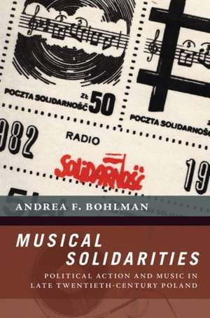 Musical Solidarities: Political Action and Music in Late Twentieth-Century Poland