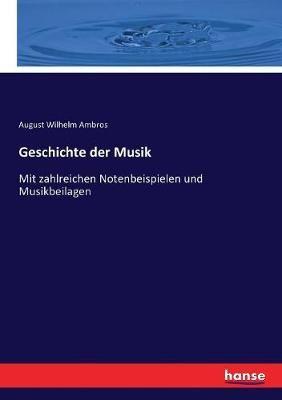 Geschichte der Musik: Mit zahlreichen Notenbeispielen und Musikbeilagen