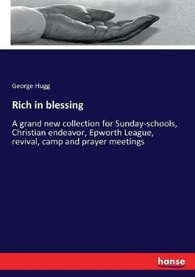 Rich in blessing: A grand new collection for Sunday-schools, Christian endeavor, Epworth League, revival, camp and prayer meetings