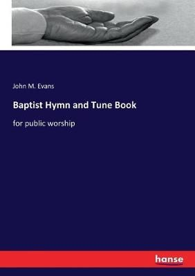 Baptist Hymn and Tune Book: for public worship
