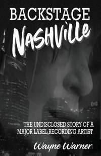 Backstage Nashville: The Undisclosed Story of a Major Label Recording Artist