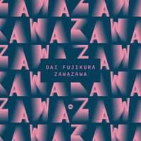 Dai Fujikura: Zawazawa