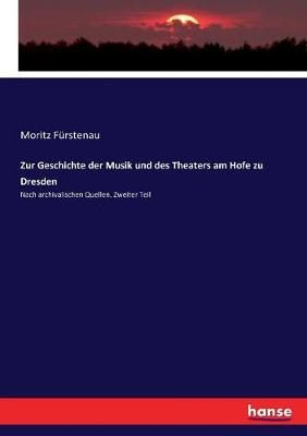 Zur Geschichte der Musik und des Theaters am Hofe zu Dresden: Nach archivalischen Quellen. Zweiter Teil
