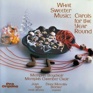 What Sweeter Music: Carols for the Year Round