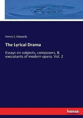 The Lyrical Drama: Essays on subjects, composers, & executants of modern opera. Vol. 2