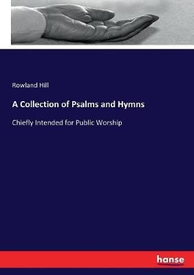 A Collection of Psalms and Hymns: Chiefly Intended for Public Worship