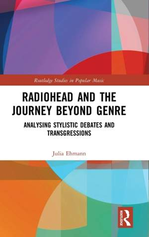 Radiohead and the Journey Beyond Genre: Analysing Stylistic Debates and Transgressions