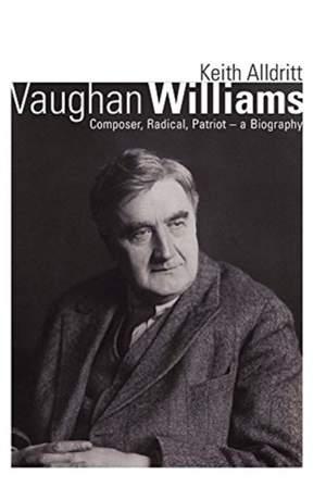 Vaughan Williams: Composer, Radical, Patriot - a Biography