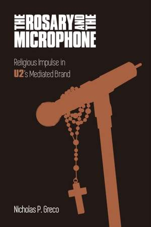 The Rosary and the Microphone: Religious Impulse in U2's Mediated Brand