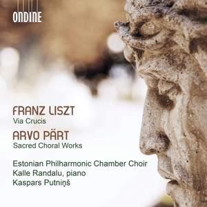 Liszt: Via Crucis & Pärt: Sacred Choral Works