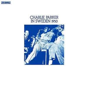 Charlie Parker In Sweden 1950 - Vinyl Edition