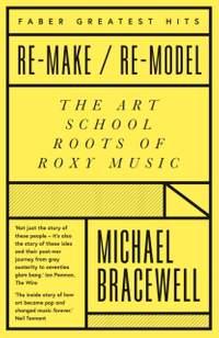 Re-make/Re-model: The Art School Roots of Roxy Music