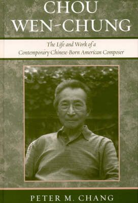 Chou Wen-Chung: The Life and Work of a Contemporary Chinese-Born American Composer