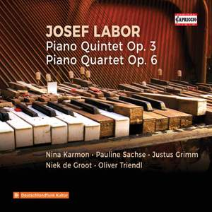 Josef Labor: Piano Quintet & Piano Quartet