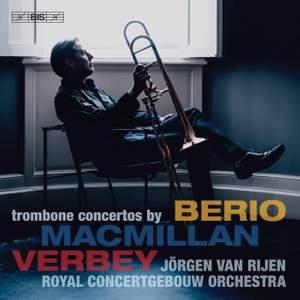 Berio, MacMillan, Verbey: Trombone Concertos