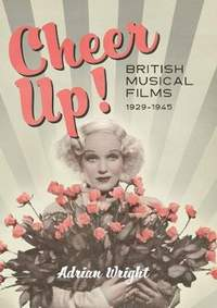 Cheer Up! - British Musical Films, 1929-1945