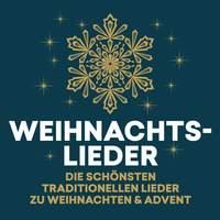 Weihnachtslieder - die schönsten traditionellen Lieder zu Weihnachten & Advent