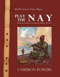 Middle Eastern Flute Magic: Play the Nay: Finger Charts for Arabic Music Scales