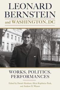 Leonard Bernstein and Washington, DC - Works, Politics, Performances