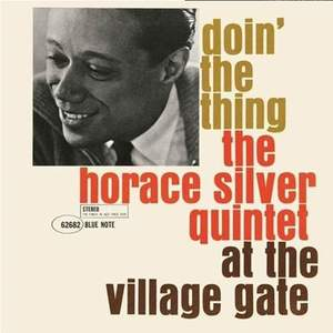 Doin' The Thing – The Horace Silver Quintet at the Village Gate - Vinyl Edition