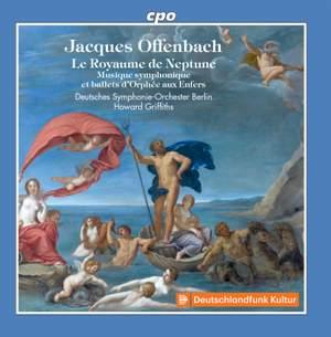 Offenbach: Le Royaume de Neptune, Musique symphonique et ballets d'Orphée aux Enfers Product Image