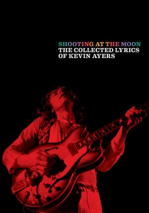 Shooting at the Moon: The collected lyrics of Kevin Ayers