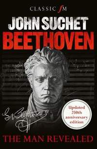 Beethoven: The Man Revealed (Revised Edition)