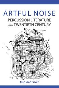Artful Noise: Percussion Literature in the Twentieth Century