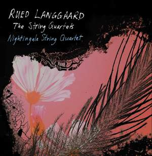 Rued Langgaard: The String Quartets