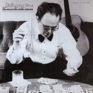 Biding My Time: John Miller Plays George Gershwin