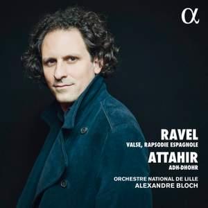 Ravel: La Valse, Rapsodie Espagnole & Attahir: Adh-Dhor