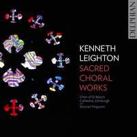 Kenneth Leighton: Sacred Choral Works