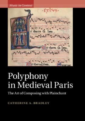 Polyphony in Medieval Paris: The Art of Composing with Plainchant