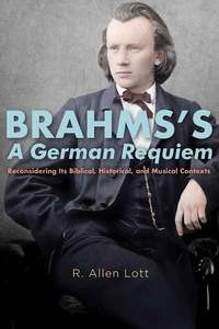Brahms's <I>A German Requiem</I>: Reconsidering Its Biblical, Historical, and Musical Contexts: 162