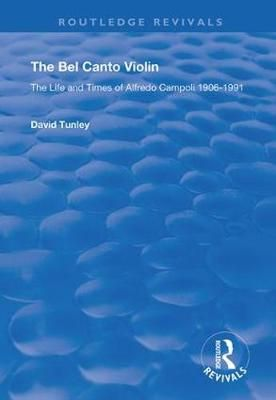 The Bel Canto Violin: The Life and Times of Alfredo Campoli, 1906-1991