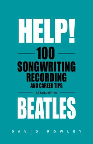 Help! 100 Songwriting, Recording and Career Tips Used by The Beatles