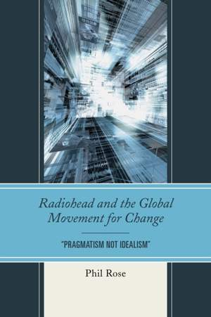 "Radiohead and the Global Movement for Change: ""Pragmatism Not Idealism"""