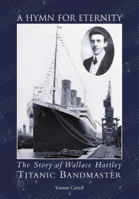 "A Hymn for Eternity: The Story of Wallace Hartley, ""Titanic"" Bandmaster"