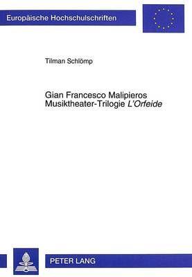 Gian Francesco Malipieros Musiktheater-Trilogie L'Orfeide