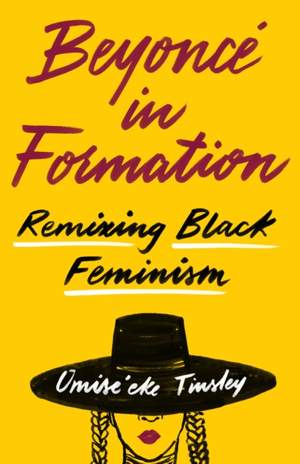 Beyonce in Formation: Remixing Black Feminism