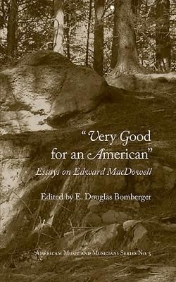 Very Good for an American - Essays on Edward MacDowell