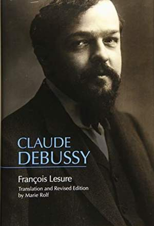 Claude Debussy - A Critical Biography