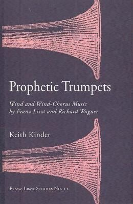 Prophetic Trumpets - Homage, Worship, and Celebration in the Wind Band Music of Franz Liszt and Richard Wagner