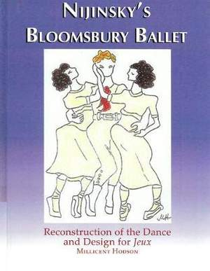 Nijinsky`s Bloomsbury Ballet - Reconstruction of the Dance and Design for Jeux
